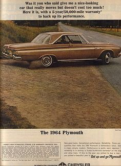 1963 ad for the 1964 Plymouth. Vintage Advertisements, Vintage Ads, Plymouth Muscle Cars, Plymouth Belvedere, Car Posters, Car Advertising, Drag Cars, Performance Cars, Us Cars