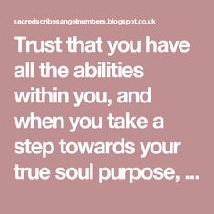 Trustthat you have all the abilities within you, and when you take a step towards your true soul purpose, the angels and Universal Energies work with you to achieve successand fulfilment.