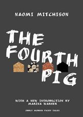 """The Fourth Pig"" (Princeton University Press), by Naomi Mitchison, out November 5th. Originally published in 1936, this volume of fairy tales, poems, and ballads by the Scottish author and feminist Naomi Mitchison (1897-1999) is part of Princeton University Press's Oddly Modern Fairy Tales series"