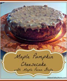 Maple Pumpkin Cheesecake….with a Maple Pecan Glaze!