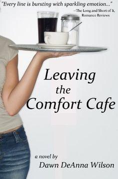Leaving the Comfort Cafe by Dawn DeAnna Wilson, http://www.amazon.com/dp/B004W0D2EA/ref=cm_sw_r_pi_dp_fqHIpb1ESR9GD