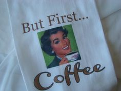 Coffee, Retro lady - But First, Coffee - Tea Towel, Flour sack towel - Coffee Lover Gift