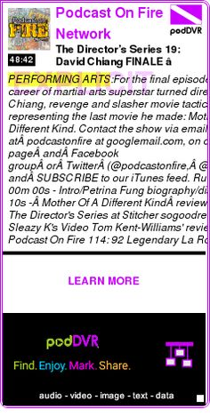 #PERFORMING #PODCAST  Podcast On Fire Network    The Director's Series 19: David Chiang FINALE – Mother Of A Different Kind    LISTEN...  http://podDVR.COM/?c=66445a4a-c1cd-c249-4fcb-0428aab5de17
