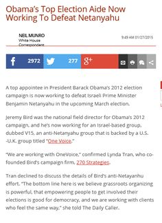 Obama's Top Election Aide Now Working To Defeat Netanyahu 21 ene 2015 http://dailycaller.com/2015/01/27/obamas-top-election-aide-now-working-to-defeat-netanyahu/#ixzz3ezF5gZqu