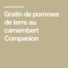 Gratin de pommes de terre au camembert Companion
