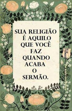 Sua religião é aquilo que você faz quando acaba o sermão