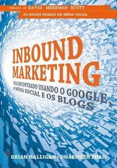 """""""Inbound Marketing - Seja Encontrado Usando o Google, a Mídia Social e os Blogs"""", de Brian Halligan e Dharmesh Shah  (Editora Alta Books, a partir de R$ 32)"""