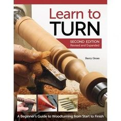 Learn To Turn, Book - The ultimate beginner's guide to woodturning!