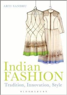 Indian Fashion: Tradition, Innovation, Style: Amazon.co.uk: Arti Sandhu: Books