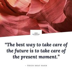 "Photo by Media that matters. on October 10, 2020. Image may contain: text that says 'eco WARRIOR PRINCESS ""The best way to take care of the future is to take care of the present moment."" -THICH NHAT HANH'. #Regram via @www.instagram.com/p/CGLz2jDntJu/ Thich Nhat Hanh, October 10, Warrior Princess, Great Words, Take Care, Inspiring Quotes, Good Things, In This Moment, Photo And Video"