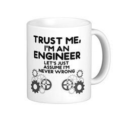 Trust Me, I'm an Engineer Funny Classic White Coffee mugs Tea Mugs Customize Gift White Coffee Mugs, Funny Coffee Mugs, Coffee Humor, Funny Mugs, Engineer Mug, Im An Engineer, Diy Christmas Gifts For Dad, Graduation Gifts For Guys, Mugs For Men