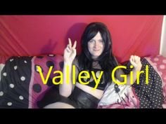 I Wanna Be A Transgender Valley Girl