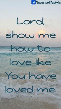 Show me how to love like You Lord Jesus :)  There is no greater Love than the…