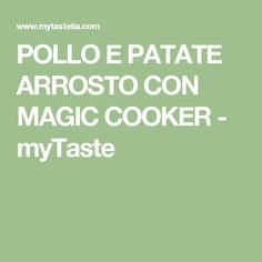 POLLO E PATATE ARROSTO CON MAGIC COOKER - myTaste