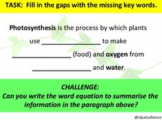 Share: Title: Photosynthesis cloze text Description: A simple, adaptable, one slide cloze text on Photosynthesis. Category: Primary Science > Living Things & Their Environment Secondary Scie… Primary Science, Teaching Biology, Photosynthesis, Challenges, Writing, Words, Simple, Plants, Planters