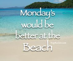 Mondays would be better at the beach! beach quotes h a w a i Tgif, Sunday Pictures, Beach Pictures, Ocean Beach, Beach Bum, Beach Town, Beach Walk, Ocean Girl, Hawaii Beach