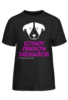 Loyalty Strength Dedication Pitbullgear.Com T-Shirt #PassionTees #custom #hoodies #tshirts