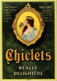 "Chiclets - ""That Dainty Mint Covered, Candy Coated Chewing Gum. - Really Delightful"""