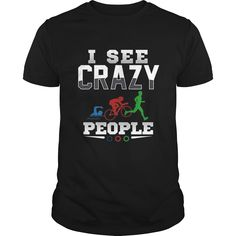 I See Crazy People Swim Bike Run #Triathlon T-Shirt, Order HERE ==> https://www.sunfrogshirts.com/LifeStyle/117291119-510487937.html?6789, Please tag & share with your friends who would love it, #superbowl #xmasgifts #renegadelife   #triathlon training plan, triathlon training ironman, half triathlon training #architecture #art #cars #motorcycles #celebrities