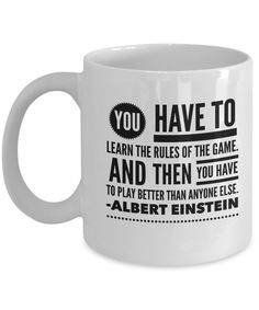 11oz. Coffee Mug- You Have to Learn the Rules of the Game. And Then You Have to Play Better Than Anyone Else - Albert Einstein by pottercountystudios on Etsy