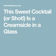 This Sweet Cocktail (or Shot!) Is a Creamsicle in a Glass