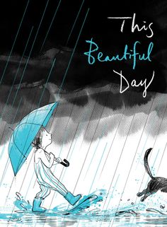 THIS BEAUTIFUL DAY. Text copyright © 2017 by Richard Jackson. Illustrations copyright © 2017 by Suzy Lee