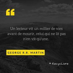 """""""Un lecteur vit un millier de vies avant de mourir, celui qui ne lit pas n'en vit qu'une."""" - George R.R. Martin #citation #lire #lecture #auteur #littérature #livres"""