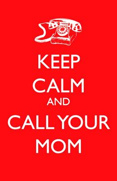 ☀ Call Your Mom, and Then Your Mom Will Keep Calm, Too !! ☀