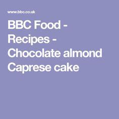 BBC Food - Recipes - Chocolate almond Caprese cake