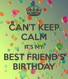 Afbeeldingsresultaat voor cant keep calm its my best friend's birthday