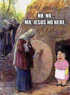 Mr. Jesus no here