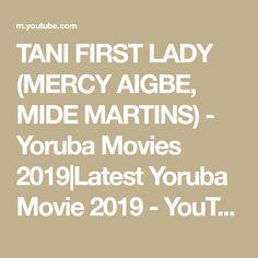 TANI FIRST LADY (MERCY AIGBE, MIDE MARTINS) - Yoruba Movies 2019|Latest Yoruba Movie 2019 - YouTube