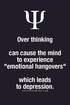 """Fun Psychology facts here! """"Over thinking can cause the mind to experience 'emotional hangovers' which leads to depression."""""""