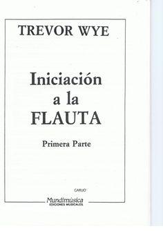 """TREVOR WYE                      Iniciación  a la    FLAUTA    Primera Parte                           GARIJO""""               Mundímúsíca  IIIIIIIIII..."""