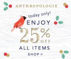 Anthropologie Black Friday Sale: Take 25% Off Everything - http://www.shopgirldaily.com/2014/11/anthropologie-black-friday-sale-2014/