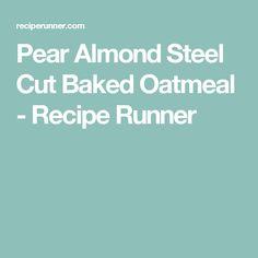 Pear Almond Steel Cut Baked Oatmeal - Recipe Runner