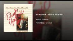 In Heaven There Is No Beer Polka Music, Universal Music Group, Heaven, Beer, Youtube, Root Beer, Sky, Ale, Heavens