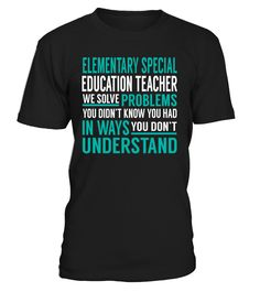 Elementary Special Education Teacher We Solve Problems You Dont Understand Job Title T-Shirt #ElementarySpecialEducationTeacher