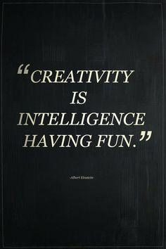 Creativity is intelligence having fun - Einstein