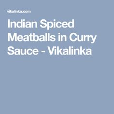 Indian Spiced Meatballs in Curry Sauce - Vikalinka