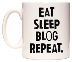 EAT SLEEP BLOG REPEAT #eat #blog #wedomugs