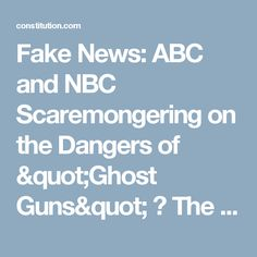 "Fake News: ABC and NBC Scaremongering on the Dangers of ""Ghost Guns"" ⋆ The Constitution"