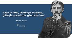 """""""Lasă-te furat, întâlneşte fericirea, găseşte soarele din gândurile tale!"""" Marcel Proust Marcel Proust, Ecards, Calendar, Memes, E Cards, Meme, Life Planner"""