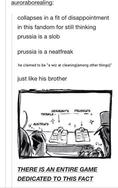 PRUSSIA IS A NEAT FREAK IM SO SICK OF HIM BEING A SLOB IN EVERY FREAKING FANFIC LIKE SCUSE YOU IDIOT BUT PRUSSIA IS NOT A SLOB JFC THANK YOU