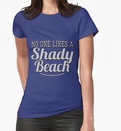 No One Likes A Shady Beach by LazyGirlApparel