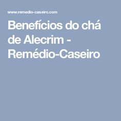 Benefícios do chá de Alecrim - Remédio-Caseiro