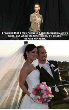 """I realized that I may not have hands to hold my wife's hand. But when the time comes, I'll be able to hold her heart."" -Nick Vujicic"
