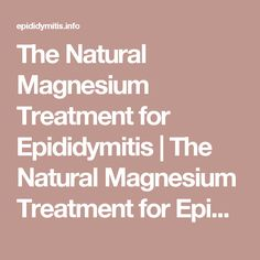 The Natural Magnesium Treatment for Epididymitis | The Natural Magnesium Treatment for Epididymitis
