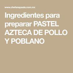 Ingredientes para preparar PASTEL AZTECA DE POLLO Y POBLANO