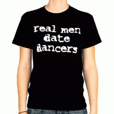 Real Men Date Dancers Tshirt: Action Dancewear